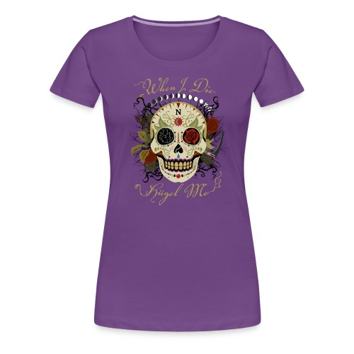 When I Die, Hügle Me - Women's Premium T-Shirt