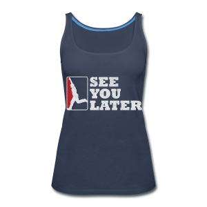 See You Later - Women's Tank - Women's Premium Tank Top