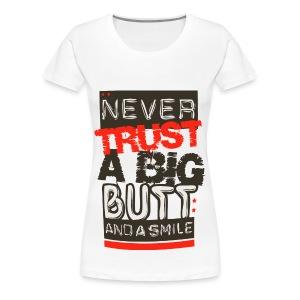 Trust a Big Butt? - Women's Premium T-Shirt