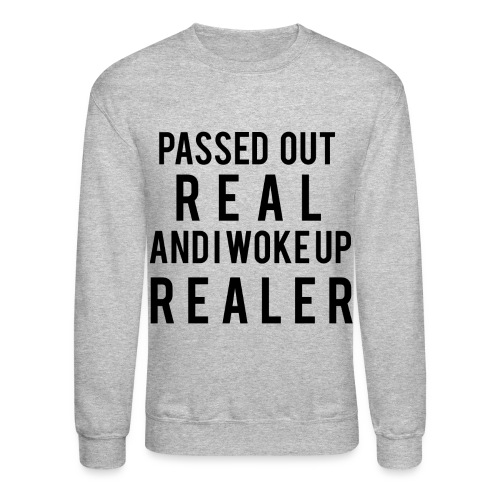 Passed Out Real crewneck - Crewneck Sweatshirt