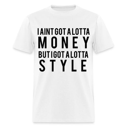 I Aint Got A Lotta Money tee - Men's T-Shirt