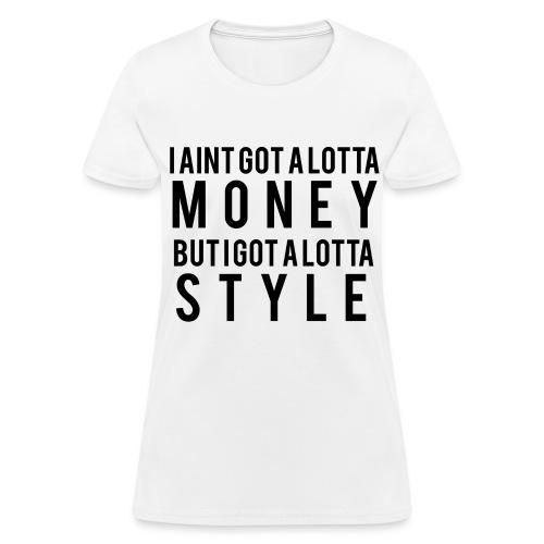 I Aint Got A Lotta Money tee - Women's T-Shirt