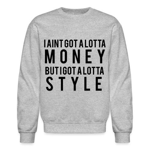 I Aint Got A Lotta Money crewneck - Crewneck Sweatshirt