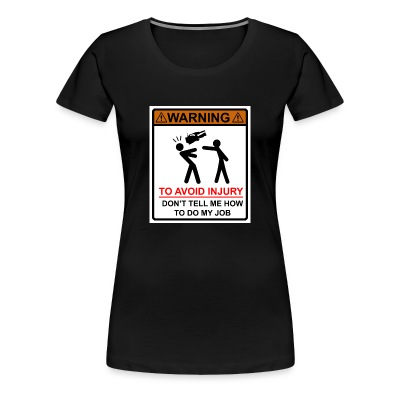 Don't Tell Me How to Do My Job (Premium Woman's T-Shirt) - Women's Premium T-Shirt