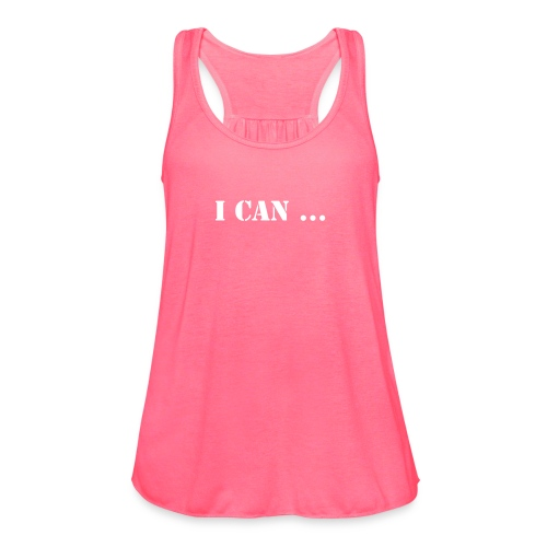 I can ... so I will - Women's Flowy Tank Top by Bella