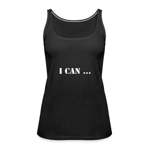 I can ... so I will - Women's Premium Tank Top