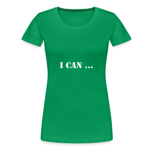 I can ... so I will - Women's Premium T-Shirt