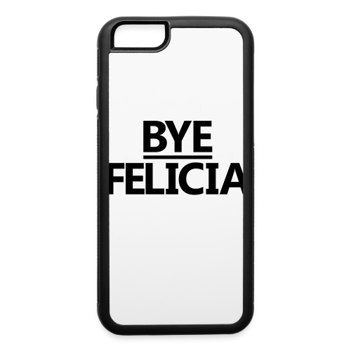 Bye Felicia iPhone 6 - iPhone 6/6s Rubber Case