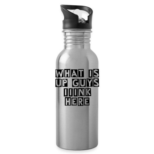 The WHAT IS UP GUYS IIINK HERE Drink container  - Water Bottle