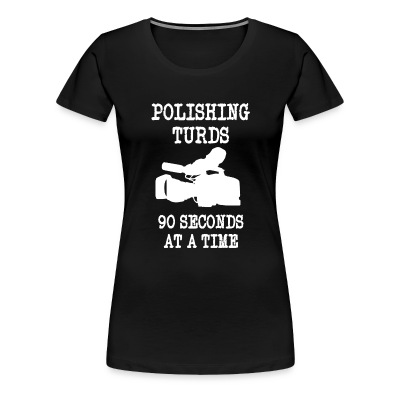 Polishing Turds (Premium Woman's T-Shirt) - Women's Premium T-Shirt