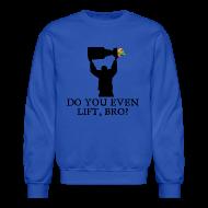 Long Sleeve Shirts ~ Crewneck Sweatshirt ~ Do You Even Lift