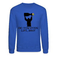 Long Sleeve Shirts ~ Crewneck Sweatshirt ~ Do You Even Lift