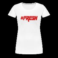 T-Shirts ~ Women's Premium T-Shirt ~ Women's #FRESH Tee
