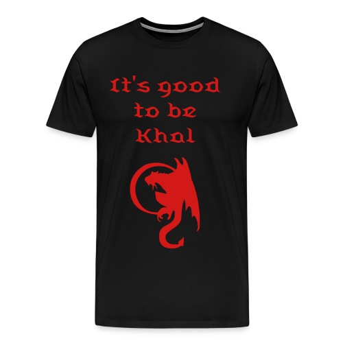It's Good to Be Khal - Men's Premium T-Shirt