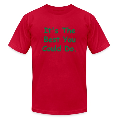 It's The Best You Could Do T-shirt - Men's  Jersey T-Shirt