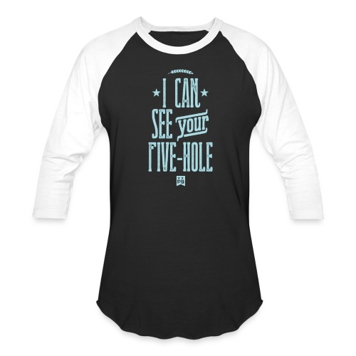 I Can See Your Five Hole - Baseball T-Shirt