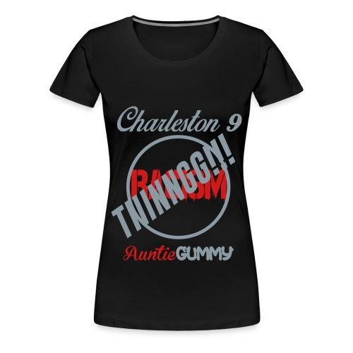Charleston 9/Auntie Gummy TIIINNGG!!! No Racism (Women) - Women's Premium T-Shirt