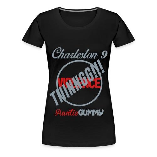 Charleston 9/Auntie Gummy TIIINNGG!!! No Violence (Women) - Women's Premium T-Shirt