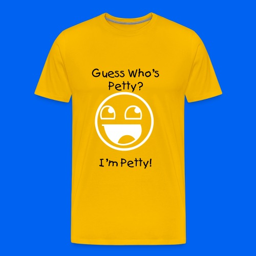 I'm Petty! - Men's Premium T-Shirt