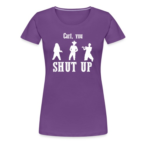CARL, YOU SHUT UP! Womens Ter-Shirt (PURPLE) - Women's Premium T-Shirt