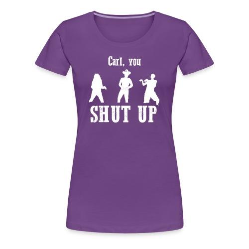 CARL, YOU SHUT UP! Womens Ter-Shirt (PURPLE) - Women's Premium T-Shirt