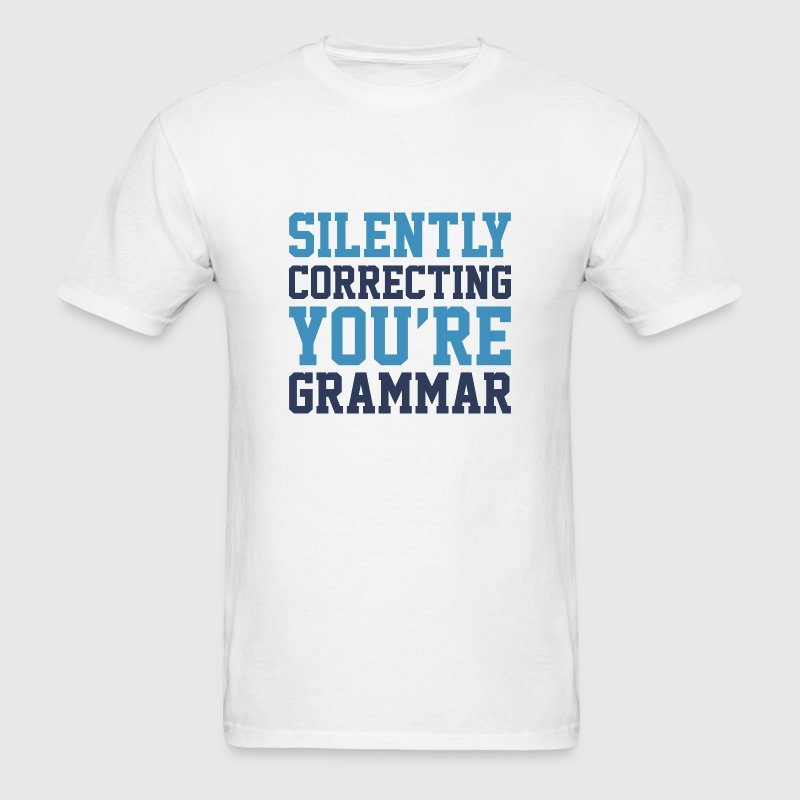 Silently Correcting You're Grammar - Men's T-Shirt