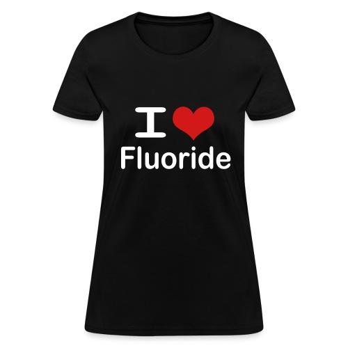 I love fluoride (white text) - Women's T-Shirt