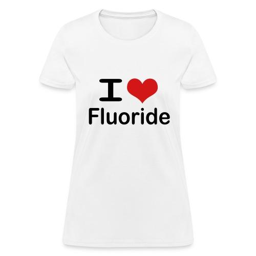 I love fluoride (black text) - Women's T-Shirt