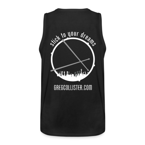 Mens Tank | Greg Collister | Got Drummer (Front) Stick to Your Dreams (Back) - Men's Premium Tank