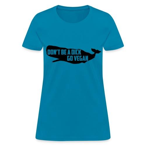 Don't Be a Dick, Go Vegan - Women's T-Shirt