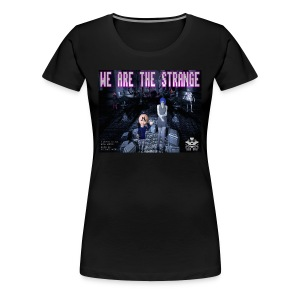 We Are The Strange T-shirt (womens) - Women's Premium T-Shirt