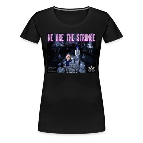 We Are The Strange T-shirt (womens) - Women's Premium T-Shirt