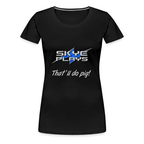That'll do pig! (Steel) - Women's Premium T-Shirt