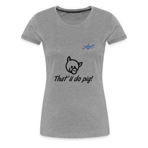 That'll do pig! (Black) Piggles Logo - Women's Premium T-Shirt