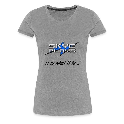 It is what it is (Black) - Women's Premium T-Shirt