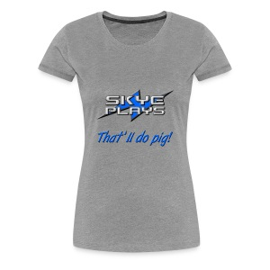 That'll do pig! (Blue) - Women's Premium T-Shirt