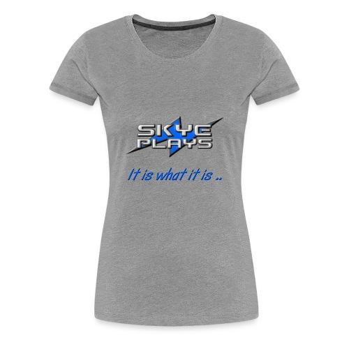It is what it is (Blue) - Women's Premium T-Shirt