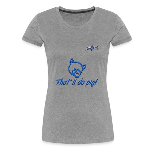 That'll do pig! (Blue) Piggles Logo - Women's Premium T-Shirt