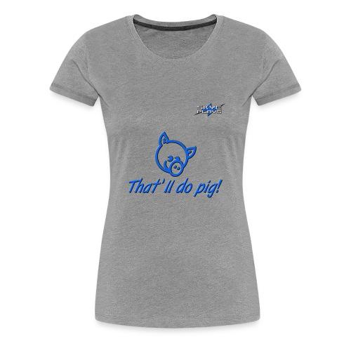 That'll do pig! (Blue) Piggles Logo - Women's Premium T-Shirt