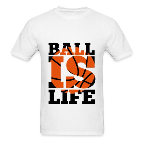 Ball Is Life Shirt - Men's T-Shirt