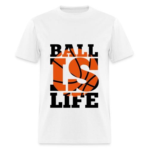 Ball Is Life Shirt - Men's T-Shirt