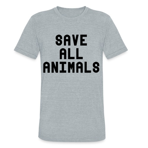 SAVE ALL ANIMALS - Unisex Tri-Blend T-Shirt
