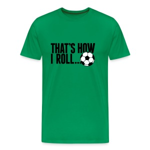 That's How I Roll - Men's Premium T-Shirt