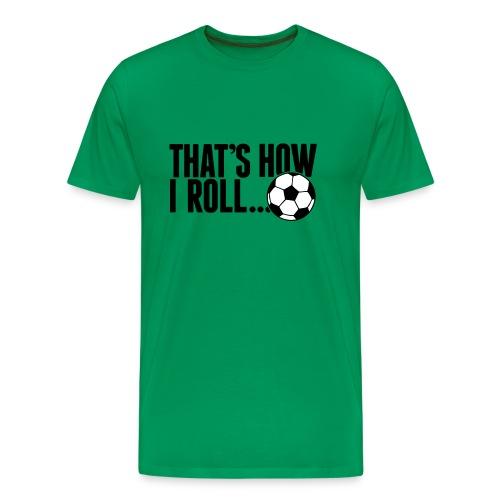 That's How I Roll - Men's Premium T-Shirt