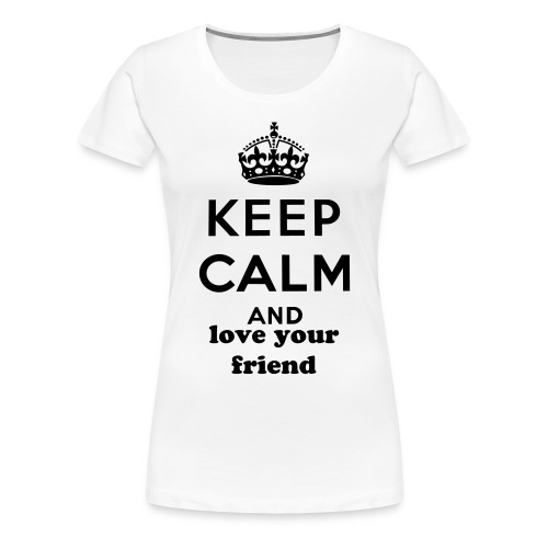 keep calm and love your friend - Women's Premium T-Shirt