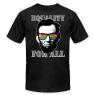 T-Shirts ~ Men's T-Shirt by American Apparel ~ EQUALITY FOR ALL - Abe Lincoln shirt