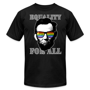 EQUALITY FOR ALL - Abe Lincoln shirt - Men's T-Shirt by American Apparel