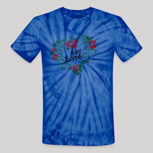 say Love - Unisex Tie Dye T-Shirt