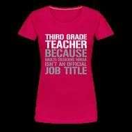 Women's T-Shirts ~ Women's Premium T-Shirt ~ New! Third Grade Teacher Because Multi-Tasking Ninja Isn't an Official Job Title   White + Metallic Silver   Women's