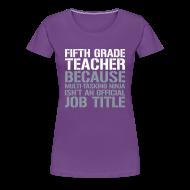 Women's T-Shirts ~ Women's Premium T-Shirt ~ New! Fifth Grade Teacher Because Multi-Tasking Ninja Isn't an Official Job Title   White + Metallic Silver   Women's